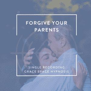 Forgiving Your Parents