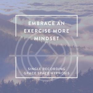 EmbraceanExerciseMoreMindset_SingleRecording_Regular